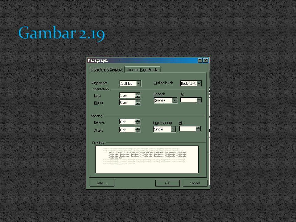 1. Klik menu Format 2. Pilih dan klik sub menu Paragraf, maka muncul jendela paragraph seperti gambar 2.19. Keterangan : Alignment, Left, Right, After