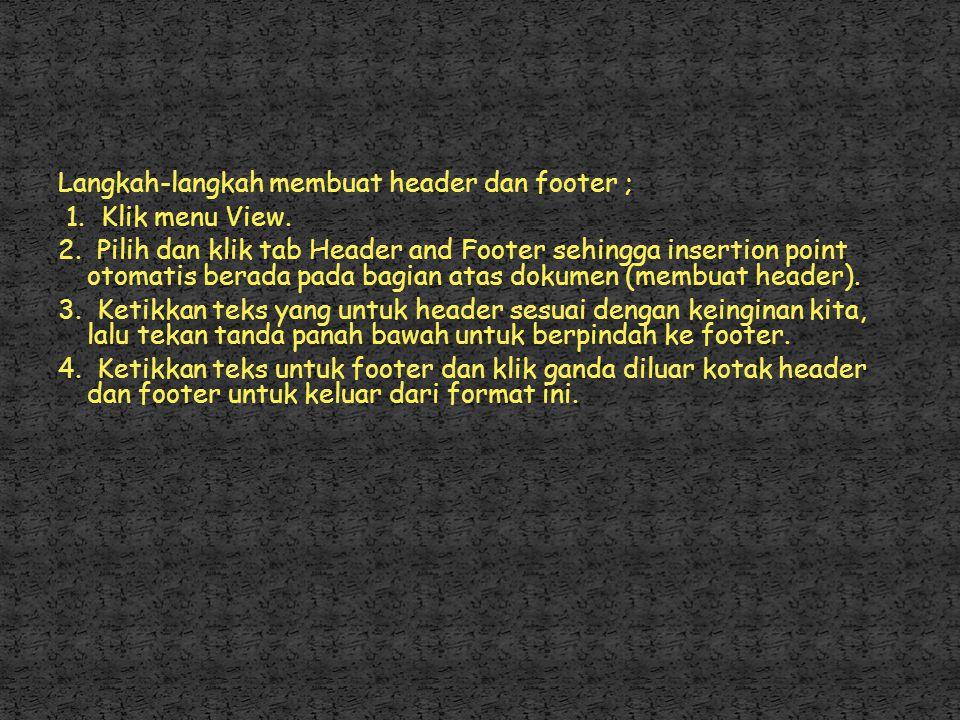Header(catatan kepala) adalah teks yang khusus diletakkan dibagian atas halaman yang selalu tampil pada setiap halamannya. Sedangkan Footer(catatan ka