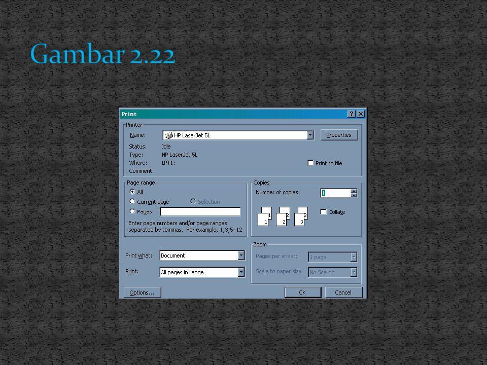 Langkah-langkah membuat mencetak dokumen : 1. Klik menu file 2. Lalu pilih dan klik Print, sehingga muncul jendela print pada gambar 2.22.