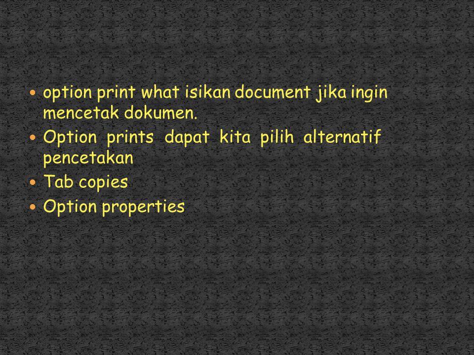 tab Name bisa mencetak dokumen ini ke file dengan cara menandai option print to file. tab page range ada tiga alternatif pencetakan * ALL * Current pa