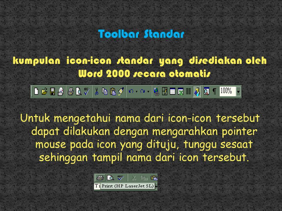 kumpulan icon-icon standar yang disediakan oleh Word 2000 secara otomatis Untuk mengetahui nama dari icon-icon tersebut dapat dilakukan dengan mengarahkan pointer mouse pada icon yang dituju, tunggu sesaat sehinggan tampil nama dari icon tersebut.