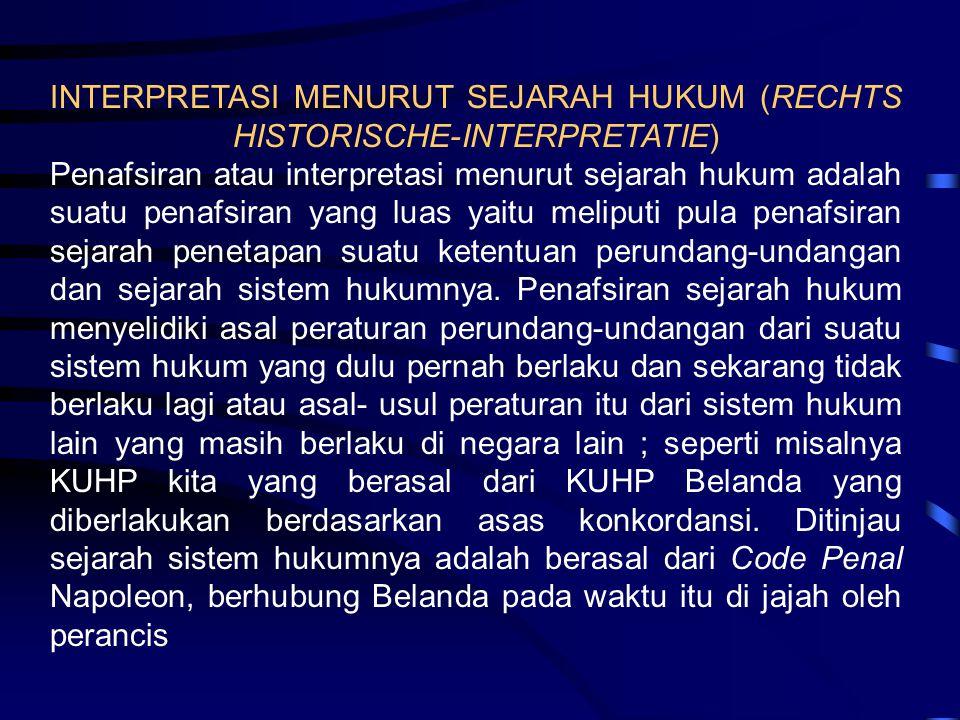 INTERPRETASI MENURUT SEJARAH HUKUM (RECHTS HISTORISCHE-INTERPRETATIE) Penafsiran atau interpretasi menurut sejarah hukum adalah suatu penafsiran yang