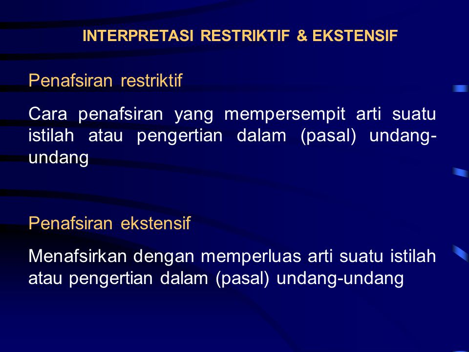 INTERPRETASI RESTRIKTIF & EKSTENSIF Penafsiran restriktif Cara penafsiran yang mempersempit arti suatu istilah atau pengertian dalam (pasal) undang- u