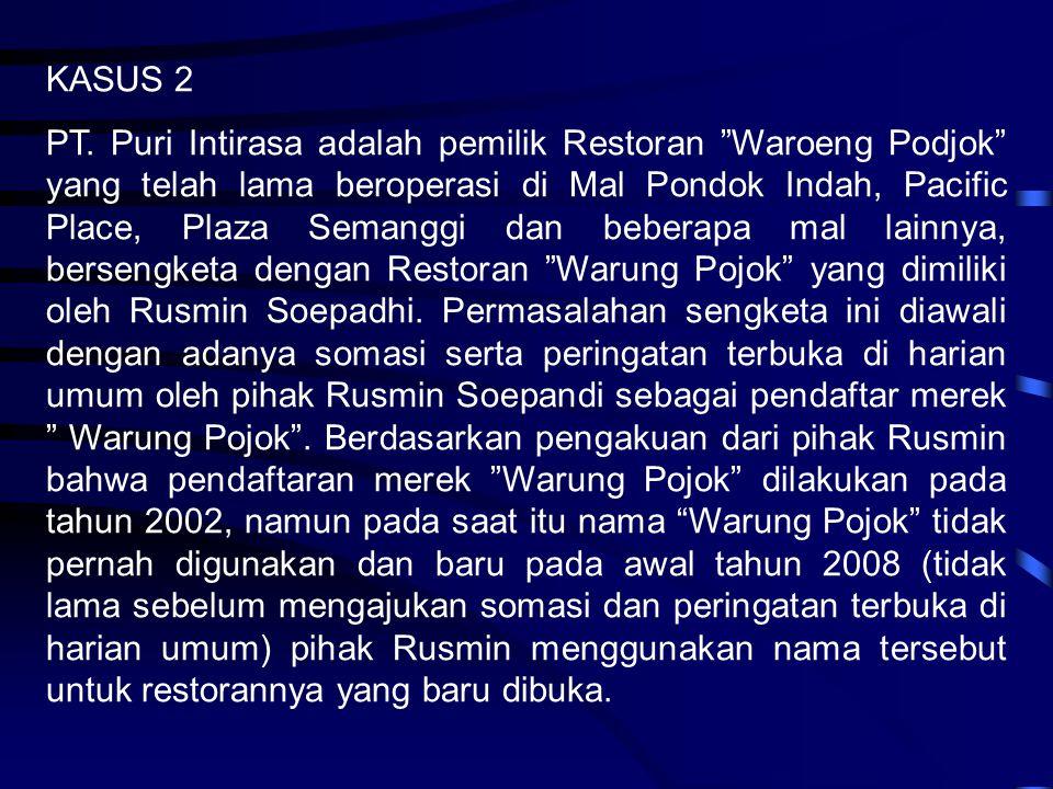 "KASUS 2 PT. Puri Intirasa adalah pemilik Restoran ""Waroeng Podjok"" yang telah lama beroperasi di Mal Pondok Indah, Pacific Place, Plaza Semanggi dan b"