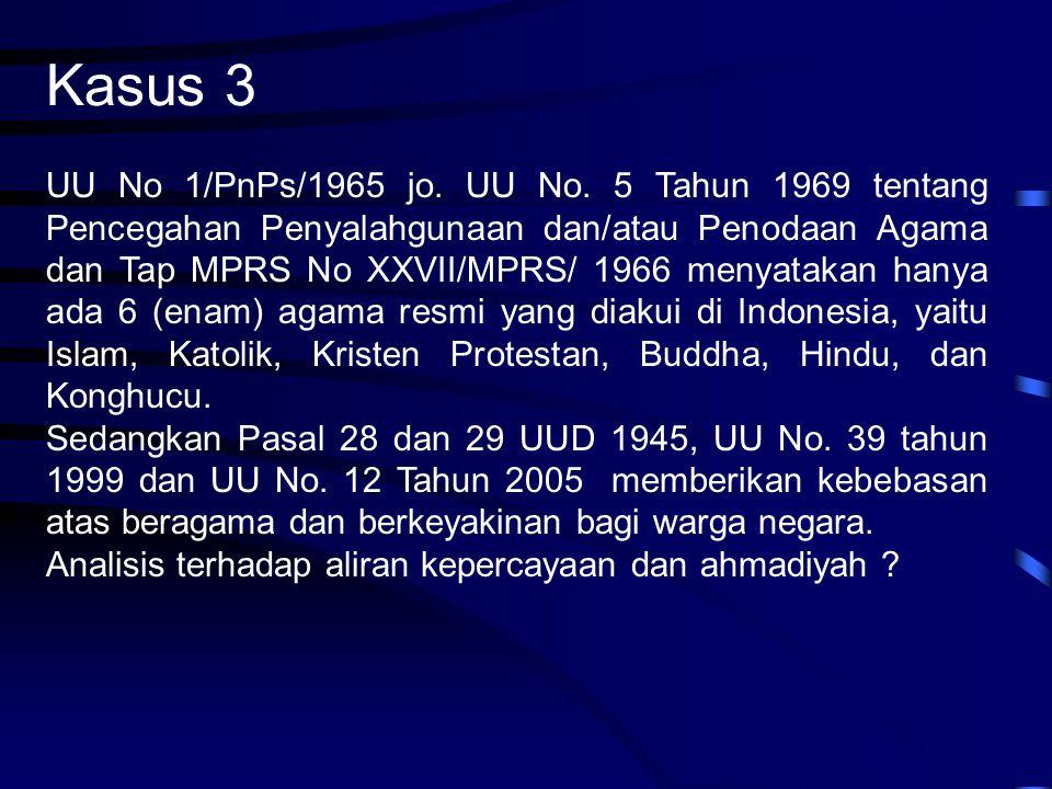 Kasus 3 UU No 1/PnPs/1965 jo. UU No. 5 Tahun 1969 tentang Pencegahan Penyalahgunaan dan/atau Penodaan Agama dan Tap MPRS No XXVII/MPRS/ 1966 menyataka
