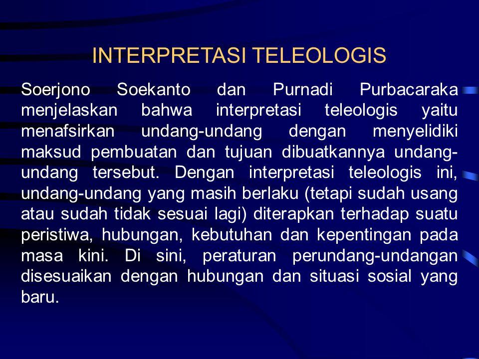 INTERPRETASI TELEOLOGIS Soerjono Soekanto dan Purnadi Purbacaraka menjelaskan bahwa interpretasi teleologis yaitu menafsirkan undang-undang dengan men