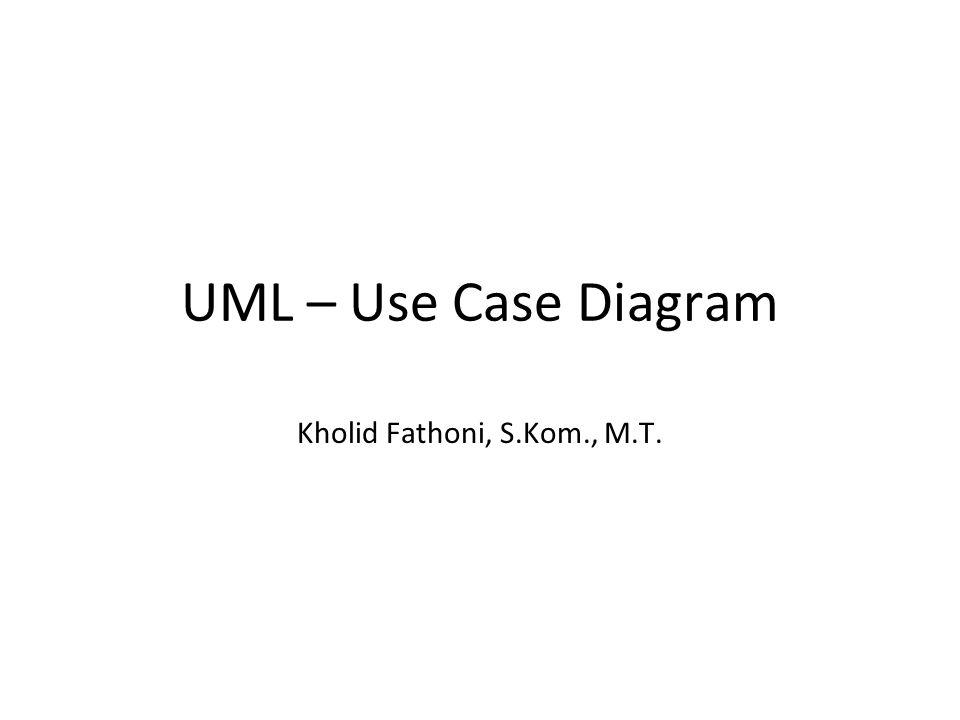 Package Diagram Memperlihatkan bagaimana elemen model diorganisasikan/dikelompokkan ke dalam packages Biasanya dipakai pada use case diagram atau class diagram Packages digambarkan sebagai sebuah direktori (file folders) yang berisi model- model elemen Packages dapat diterapkan pada sembarang diagram UML Walaupun package secara resmi bukanlah diagram UML, namun kegunaannya cukup signifikan Penjelasan package diagram pada masing-masing diagram UML Packages dibuat untuk : – Menggambarkan high level overview kebutuhan system – Menggambarkan high level overview design – Memecah sebuah diagram yang mempunyai banyak bubbles – Mengorganisasikan source code programming Setiap packages akan mempunyai diagram yang lengkap Packages digunakan untuk mengorganisasikan sebuah diagram yang besar menjadi beberapa diagram kecil (sebuah diagram yang baik bila mempunyai bubbles 7+/- 2 didalamnya, jika sebuah diagram mempunyai bubbles yang banyak maka akan sulit untuk dipahami) – When the diagram cannot be printed on a single page – Reorganize large diagram into smaller ones Digambarkan dengan lambang