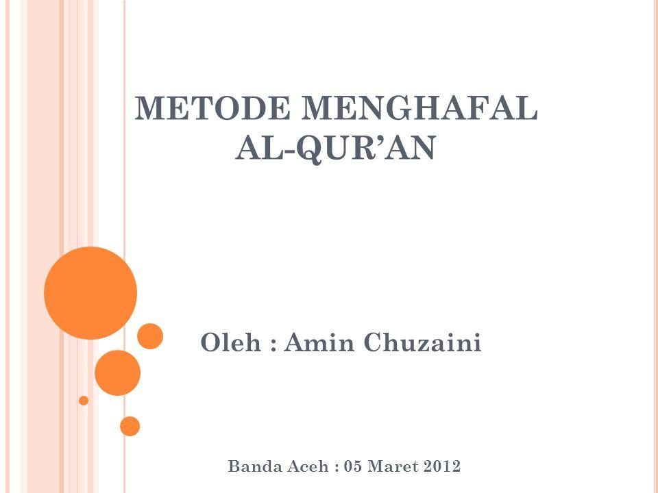 METODE MENGHAFAL AL-QUR'AN Oleh : Amin Chuzaini Banda Aceh : 05 Maret 2012