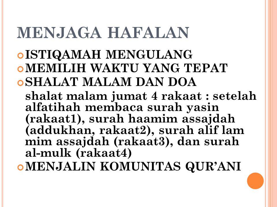 MENJAGA HAFALAN ISTIQAMAH MENGULANG MEMILIH WAKTU YANG TEPAT SHALAT MALAM DAN DOA shalat malam jumat 4 rakaat : setelah alfatihah membaca surah yasin (rakaat1), surah haamim assajdah (addukhan, rakaat2), surah alif lam mim assajdah (rakaat3), dan surah al-mulk (rakaat4) MENJALIN KOMUNITAS QUR'ANI