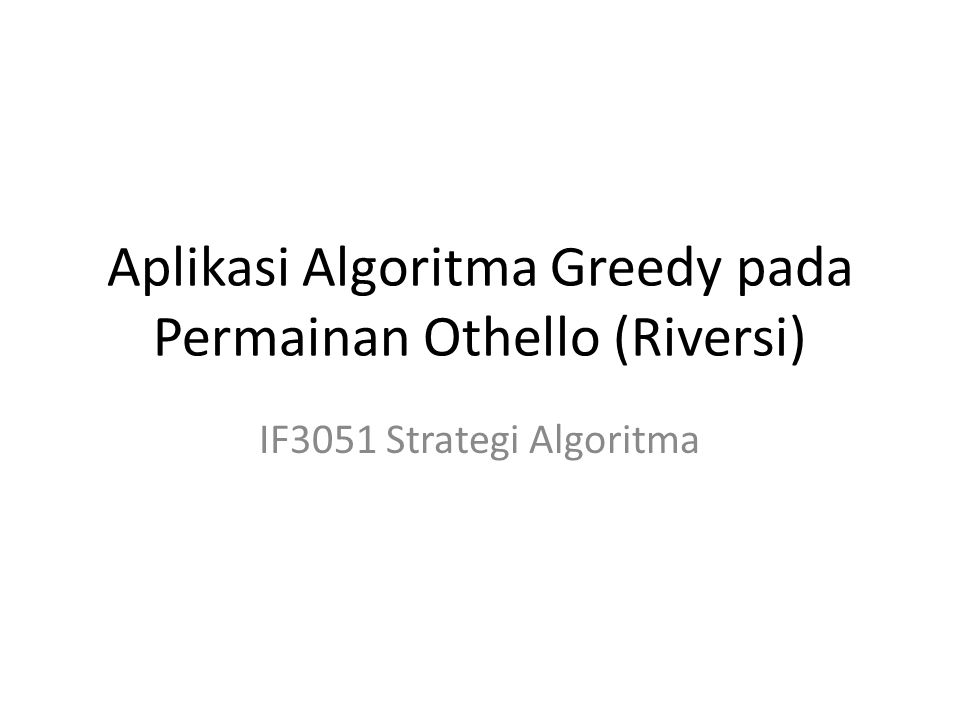 Aplikasi Algoritma Greedy pada Permainan Othello (Riversi) IF3051 Strategi Algoritma