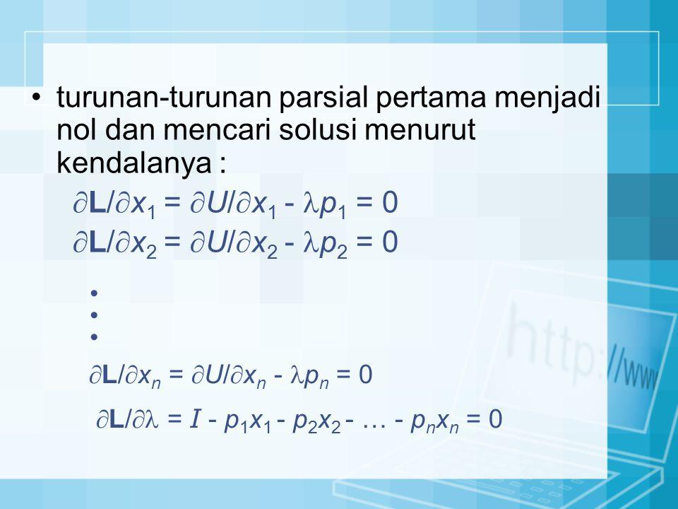 turunan-turunan parsial pertama menjadi nol dan mencari solusi menurut kendalanya :  L/  x 1 =  U/  x 1 - p 1 = 0  L/  x 2 =  U/  x 2 - p 2 =