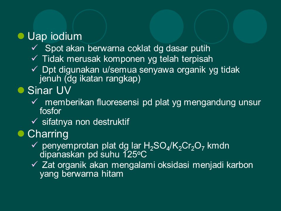Uap iodium Spot akan berwarna coklat dg dasar putih Tidak merusak komponen yg telah terpisah Dpt digunakan u/semua senyawa organik yg tidak jenuh (dg