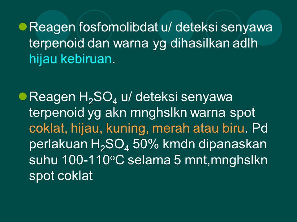 Reagen fosfomolibdat u/ deteksi senyawa terpenoid dan warna yg dihasilkan adlh hijau kebiruan. Reagen H 2 SO 4 u/ deteksi senyawa terpenoid yg akn mng