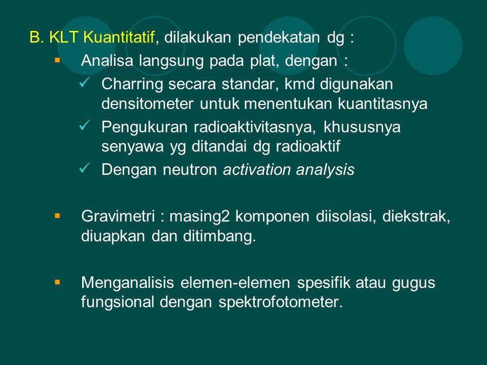 B. KLT Kuantitatif, dilakukan pendekatan dg :  Analisa langsung pada plat, dengan : Charring secara standar, kmd digunakan densitometer untuk menentu