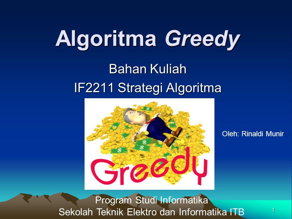 72 Algoritma Dijkstra Strategi greedy: Pada setiap langkah, ambil sisi yang berbobot minimum yang menghubungkan sebuah simpul yang sudah terpilih dengan sebuah simpul lain yang belum terpilih.