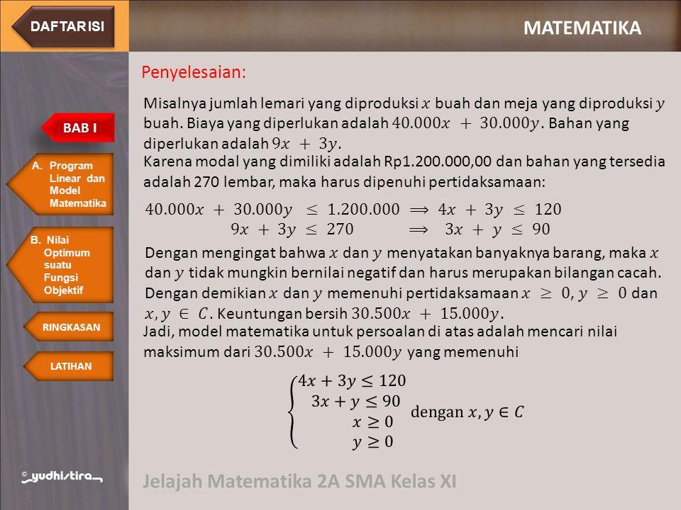 Penyelesaian: Karena modal yang dimiliki adalah Rp1.200.000,00 dan bahan yang tersedia adalah 270 lembar, maka harus dipenuhi pertidaksamaan: A.Progra