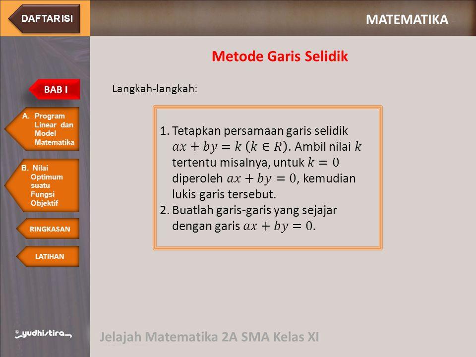 Metode Garis Selidik Langkah-langkah: A.Program Linear dan Model MatematikaProgram Linear dan Model Matematika BAB I LATIHAN RINGKASAN B. Nilai Optimu