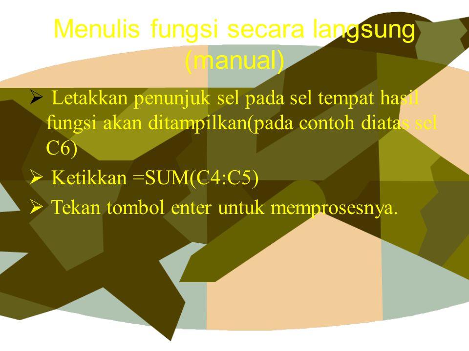 Menulis fungsi secara langsung (manual)  Letakkan penunjuk sel pada sel tempat hasil fungsi akan ditampilkan(pada contoh diatas sel C6)  Ketikkan =S
