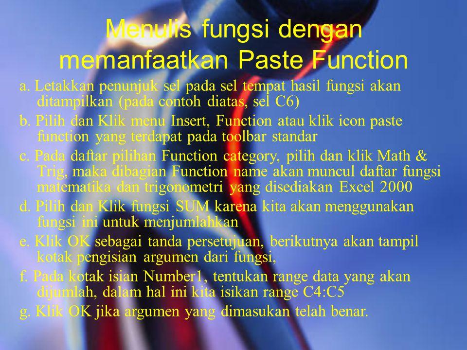 Menulis fungsi dengan memanfaatkan Paste Function a. Letakkan penunjuk sel pada sel tempat hasil fungsi akan ditampilkan (pada contoh diatas, sel C6)