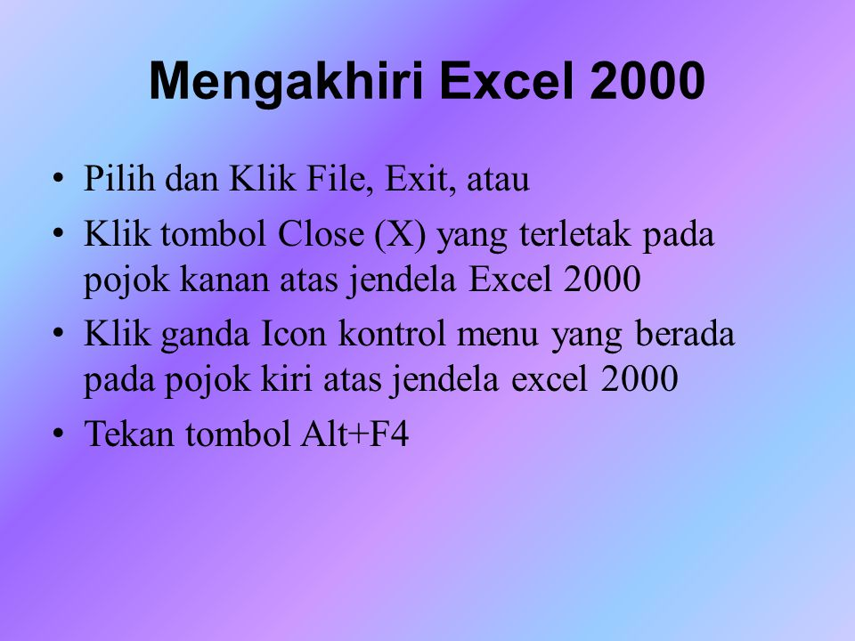 Bekerja Dengan Excel 2000 Mengenal Tipe Data Pada Excel 2000 Menggerakkan Penunjuk Sel (Cell Pointer) Memilih Area Kerja Memasukkan Data Menghapus Data Mengatur Lebar Kolom Mengatur Tinggi Baris Membuka Lembar Kerja Baru Membuka Lembar Kerja Yang Telah Ada Menyimpan Lembar Kerja Menyimpan Lembar Kerja dengan Nama lain
