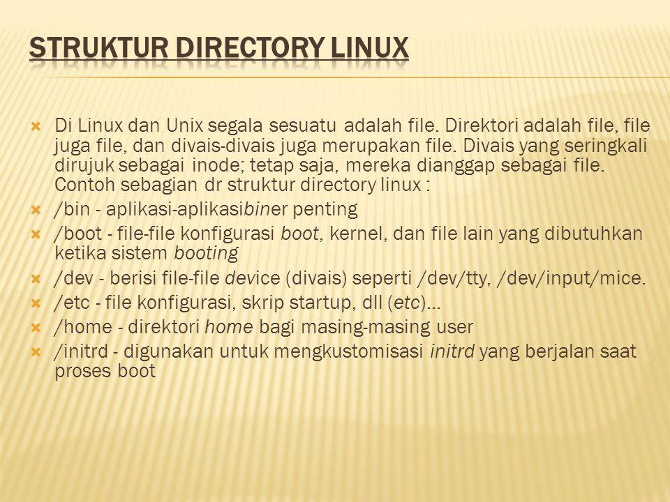  Di Linux dan Unix segala sesuatu adalah file. Direktori adalah file, file juga file, dan divais-divais juga merupakan file. Divais yang seringkali d