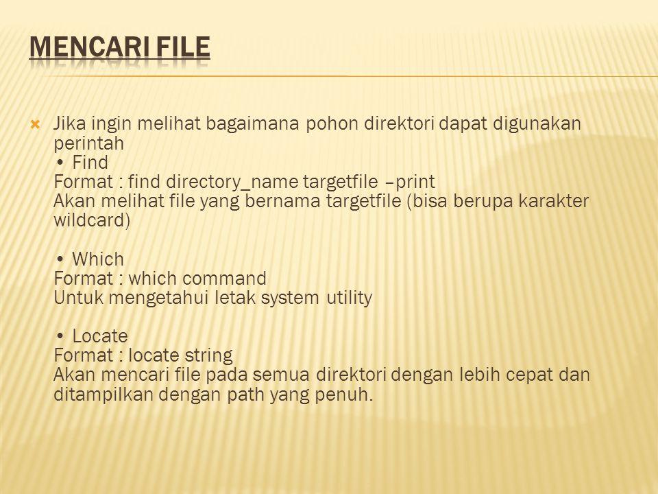  Jika ingin melihat bagaimana pohon direktori dapat digunakan perintah Find Format : find directory_name targetfile –print Akan melihat file yang ber