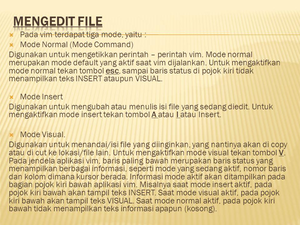  Pada vim terdapat tiga mode, yaitu :  Mode Normal (Mode Command) Digunakan untuk mengetikkan perintah – perintah vim. Mode normal merupakan mode de