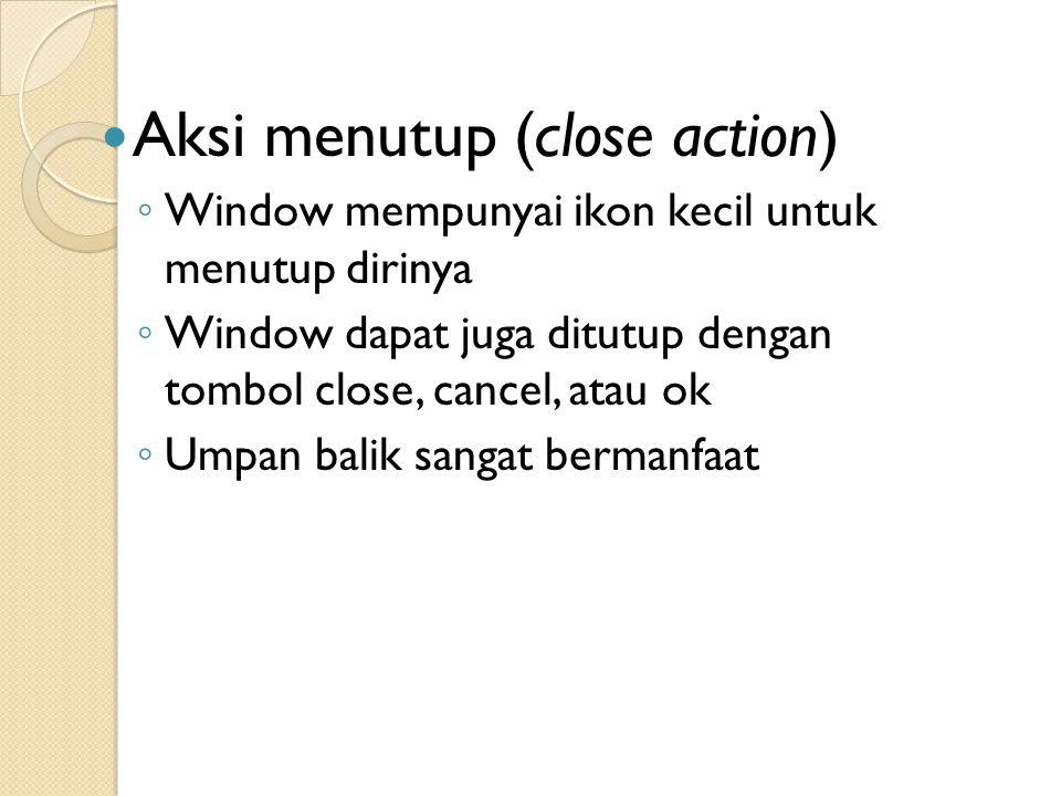 Aksi menutup (close action) ◦ Window mempunyai ikon kecil untuk menutup dirinya ◦ Window dapat juga ditutup dengan tombol close, cancel, atau ok ◦ Ump