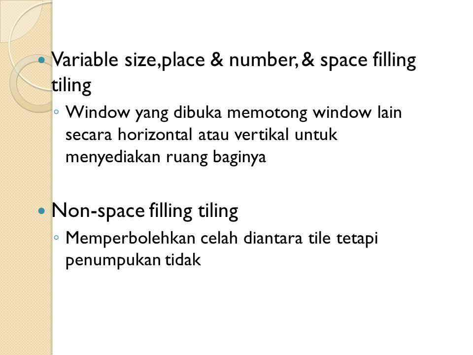 Variable size,place & number, & space filling tiling ◦ Window yang dibuka memotong window lain secara horizontal atau vertikal untuk menyediakan ruang baginya Non-space filling tiling ◦ Memperbolehkan celah diantara tile tetapi penumpukan tidak