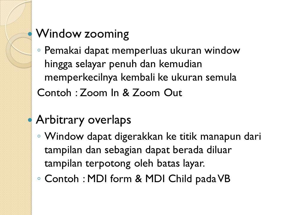 Window zooming ◦ Pemakai dapat memperluas ukuran window hingga selayar penuh dan kemudian memperkecilnya kembali ke ukuran semula Contoh : Zoom In & Zoom Out Arbitrary overlaps ◦ Window dapat digerakkan ke titik manapun dari tampilan dan sebagian dapat berada diluar tampilan terpotong oleh batas layar.