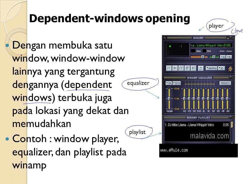 Dengan membuka satu window, window-window lainnya yang tergantung dengannya (dependent windows) terbuka juga pada lokasi yang dekat dan memudahkan Contoh : window player, equalizer, dan playlist pada winamp Dependent-windows opening player equalizer playlist