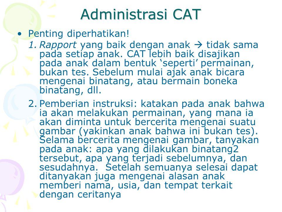 Administrasi CAT Penting diperhatikan! 1.Rapport yang baik dengan anak  tidak sama pada setiap anak. CAT lebih baik disajikan pada anak dalam bentuk