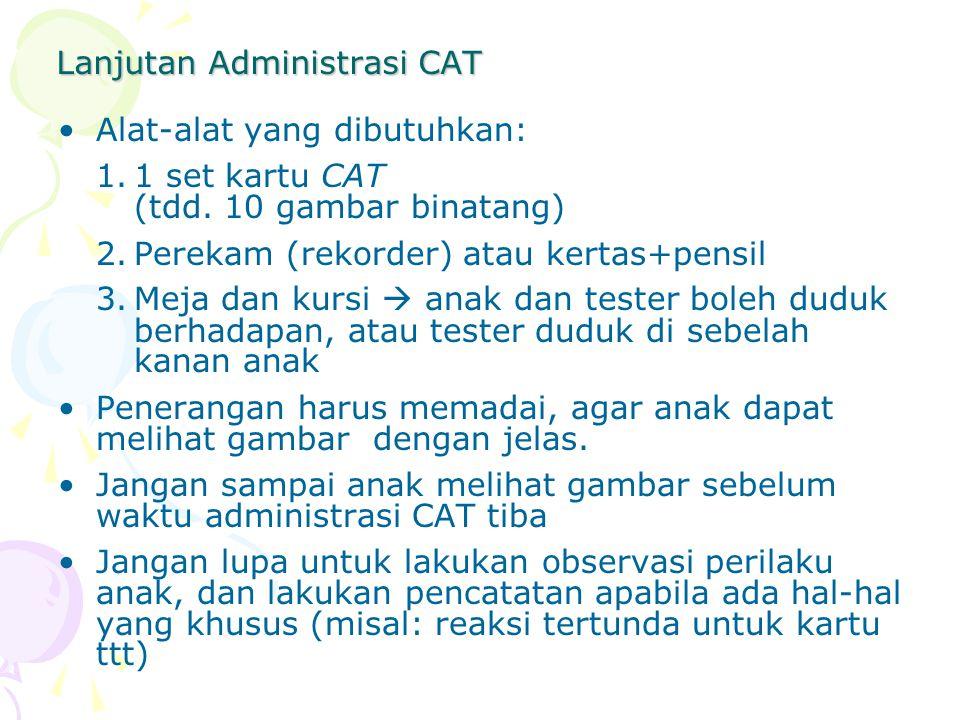Lanjutan Administrasi CAT Alat-alat yang dibutuhkan: 1.1 set kartu CAT (tdd. 10 gambar binatang) 2.Perekam (rekorder) atau kertas+pensil 3.Meja dan ku