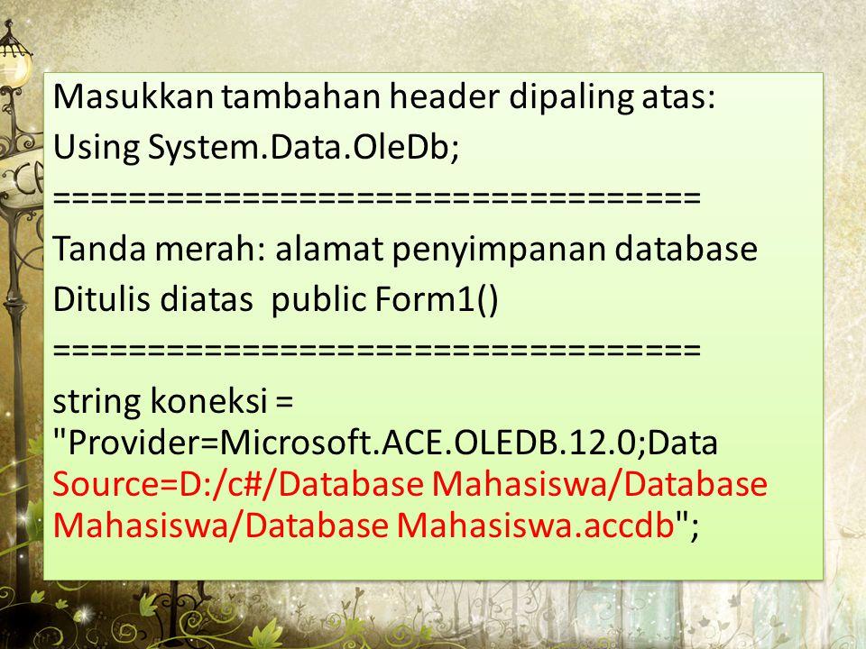 Masukkan tambahan header dipaling atas: Using System.Data.OleDb; ================================== Tanda merah: alamat penyimpanan database Ditulis d