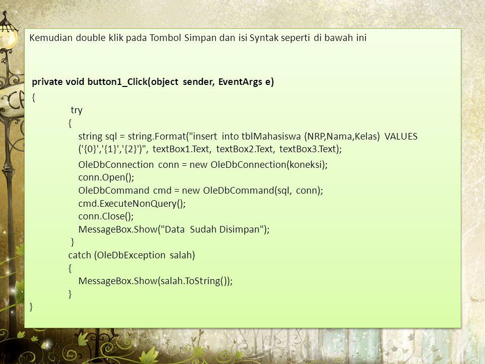 Kemudian double klik pada Tombol Simpan dan isi Syntak seperti di bawah ini private void button1_Click(object sender, EventArgs e) { try { string sql