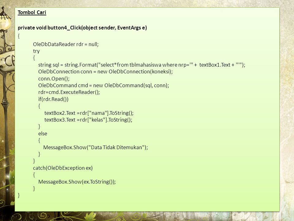Tombol Keluar private void button4_Click(object sender, EventArgs e) { this.Close(); } Tombol Keluar private void button4_Click(object sender, EventArgs e) { this.Close(); }