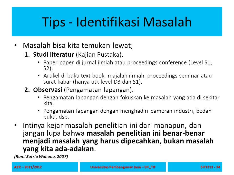Tips - Identifikasi Masalah Masalah bisa kita temukan lewat; 1.Studi literatur (Kajian Pustaka), Paper-paper di jurnal ilmiah atau proceedings confere
