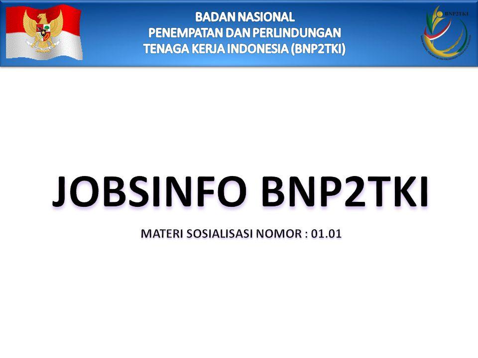 DASAR HUKUM 1.UU NO.39 TAHUN 2004 TENTANG PENEMPATAN DAN PERLINDUNGAN TENAGA KERJA INDONESIA DI LUAR NEGERI 2.PERKA 17 VII 2014 TENTANG INFORMASI PASAR KERJA LUAR NEGERI (JOBSINFO) 3.PERKA 18 VIII 2014 TENTANG PENYELENGGARAAN UNIT PELAYANAN PUBLIK (PASAL 3 AYAT 3)