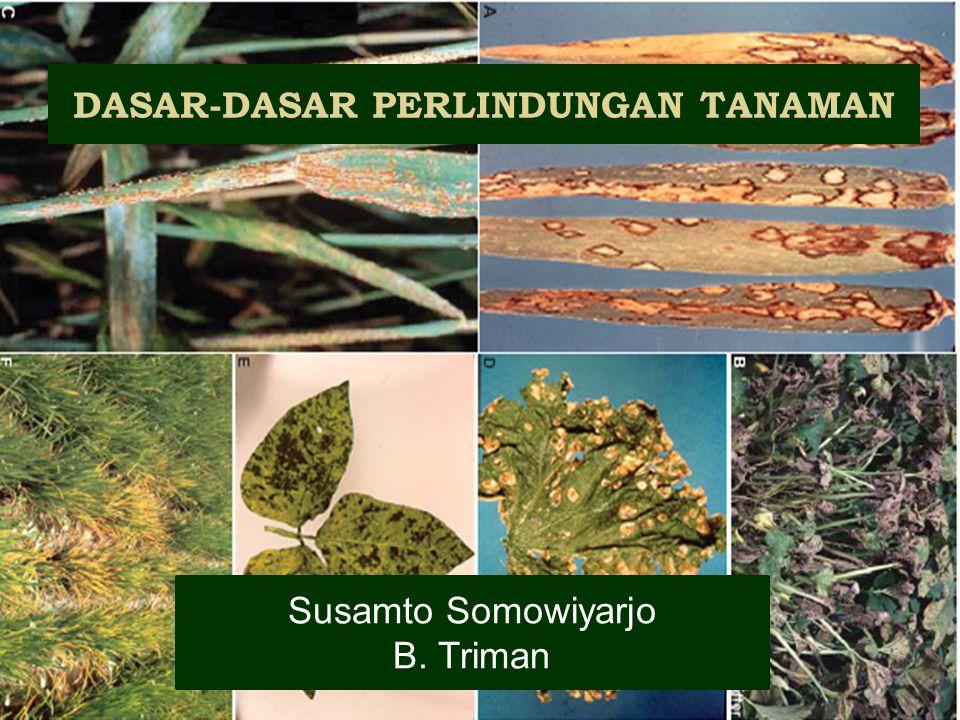 DASAR-DASAR PERLINDUNGAN TANAMAN Susamto Somowiyarjo B. Triman