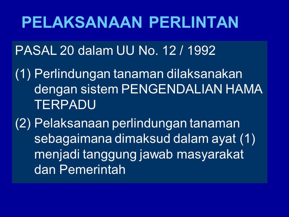 PELAKSANAAN PERLINTAN PASAL 20 dalam UU No. 12 / 1992 (1)Perlindungan tanaman dilaksanakan dengan sistem PENGENDALIAN HAMA TERPADU (2)Pelaksanaan perl
