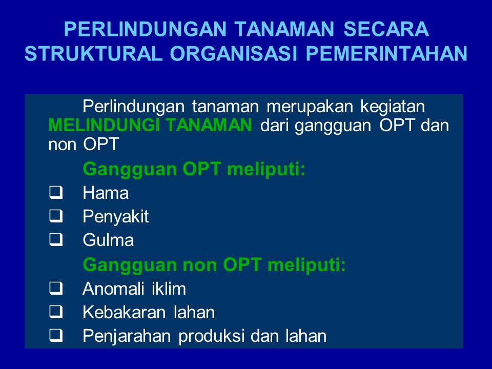 PERLINDUNGAN TANAMAN SECARA STRUKTURAL ORGANISASI PEMERINTAHAN Perlindungan tanaman merupakan kegiatan MELINDUNGI TANAMAN dari gangguan OPT dan non OP