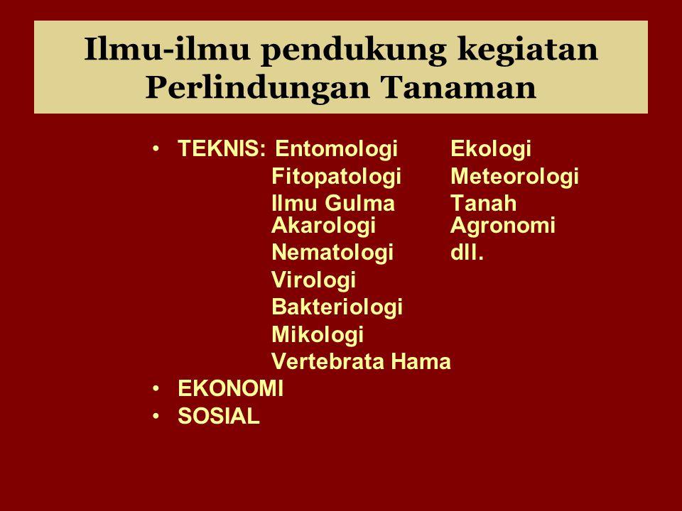 Ilmu-ilmu pendukung kegiatan Perlindungan Tanaman TEKNIS: EntomologiEkologi FitopatologiMeteorologi Ilmu Gulma Tanah Akarologi Agronomi Nematologidll.