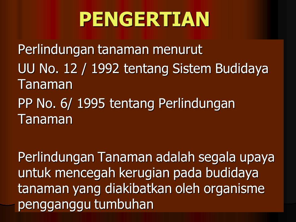 PENGERTIAN Perlindungan tanaman menurut UU No. 12 / 1992 tentang Sistem Budidaya Tanaman PP No. 6/ 1995 tentang Perlindungan Tanaman Perlindungan Tana