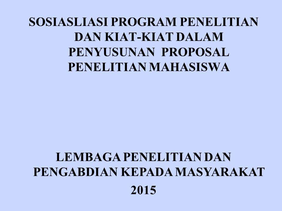 SOSIASLIASI PROGRAM PENELITIAN DAN KIAT-KIAT DALAM PENYUSUNAN PROPOSAL PENELITIAN MAHASISWA LEMBAGA PENELITIAN DAN PENGABDIAN KEPADA MASYARAKAT 2015
