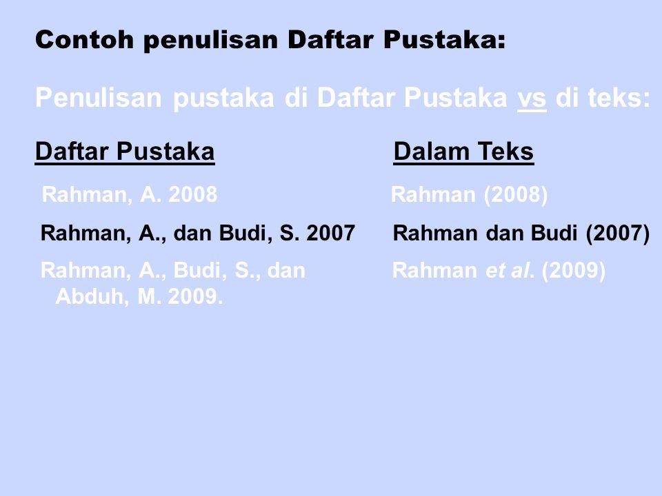 Contoh penulisan Daftar Pustaka: Penulisan pustaka di Daftar Pustaka vs di teks: Daftar Pustaka Dalam Teks Rahman, A. 2008 Rahman (2008) Rahman, A., d
