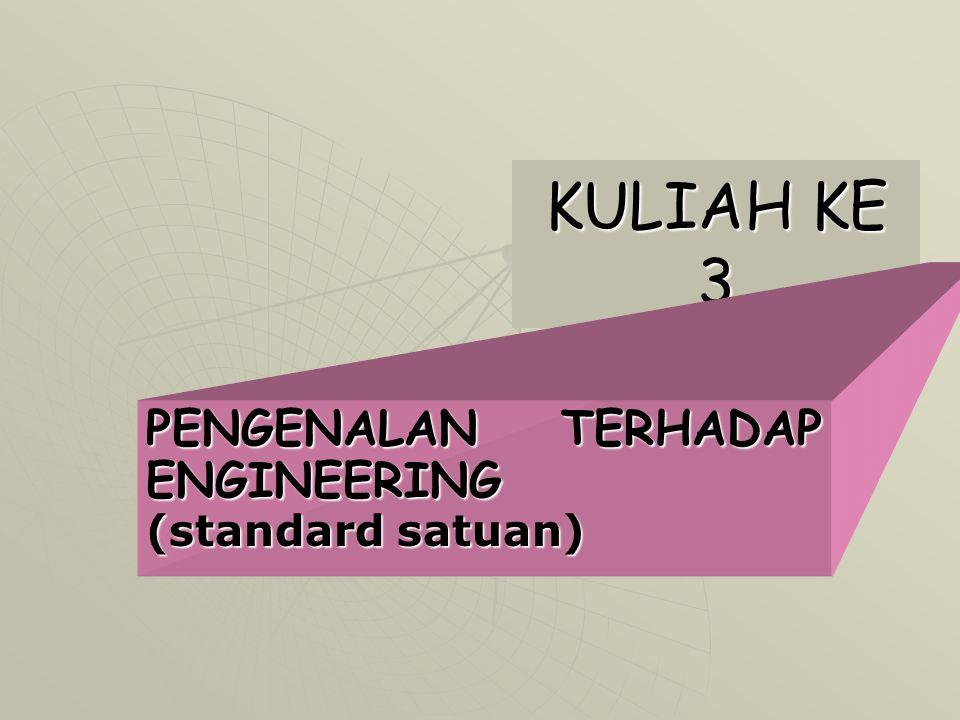KULIAH KE 3 PENGENALAN TERHADAP ENGINEERING (standard satuan)