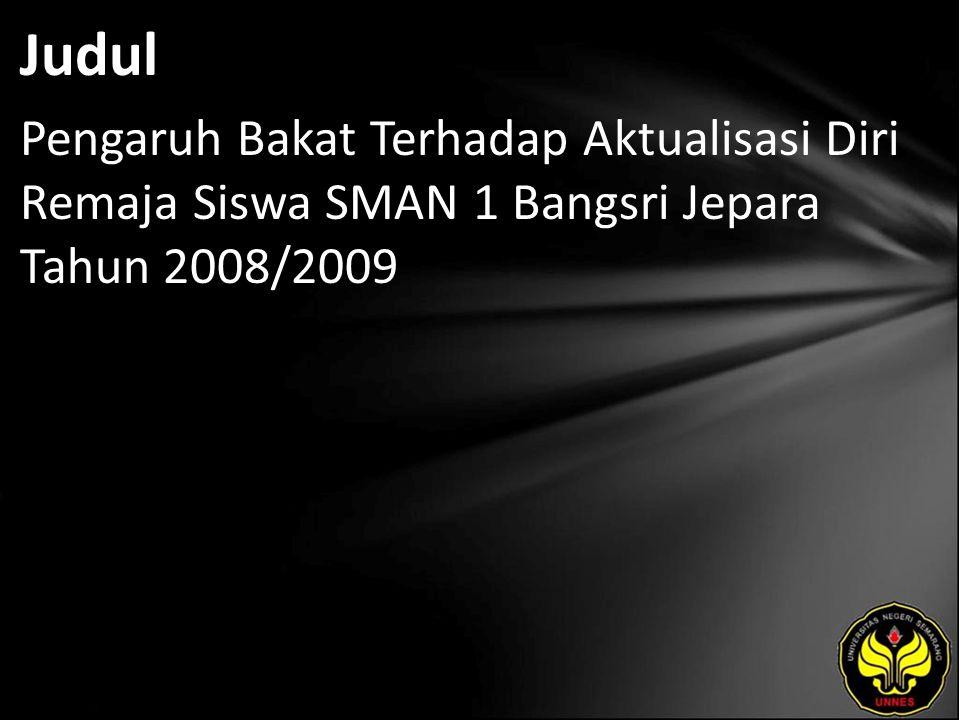 Judul Pengaruh Bakat Terhadap Aktualisasi Diri Remaja Siswa SMAN 1 Bangsri Jepara Tahun 2008/2009