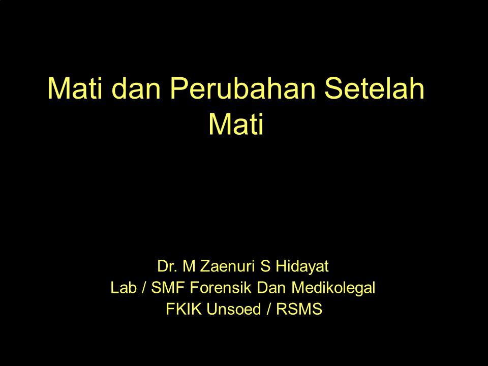 Mati dan Perubahan Setelah Mati Dr. M Zaenuri S Hidayat Lab / SMF Forensik Dan Medikolegal FKIK Unsoed / RSMS