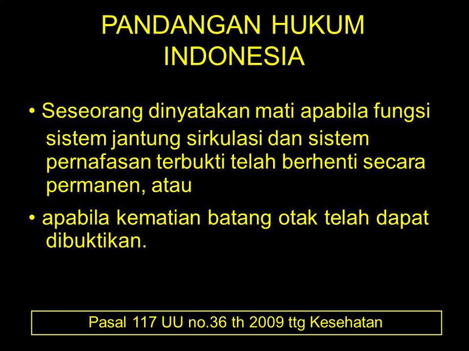 PANDANGAN HUKUM INDONESIA Seseorang dinyatakan mati apabila fungsi sistem jantung sirkulasi dan sistem pernafasan terbukti telah berhenti secara perma
