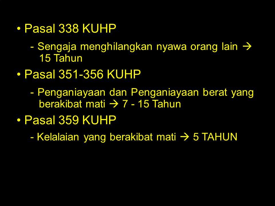 Pasal 338 KUHP - Sengaja menghilangkan nyawa orang lain  15 Tahun Pasal 351-356 KUHP - Penganiayaan dan Penganiayaan berat yang berakibat mati  7 -